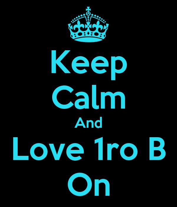 Keep Calm And Love 1ro B On