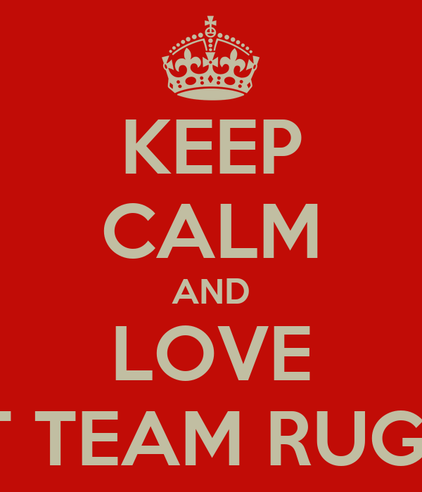 KEEP CALM AND LOVE 1ST TEAM RUGBY