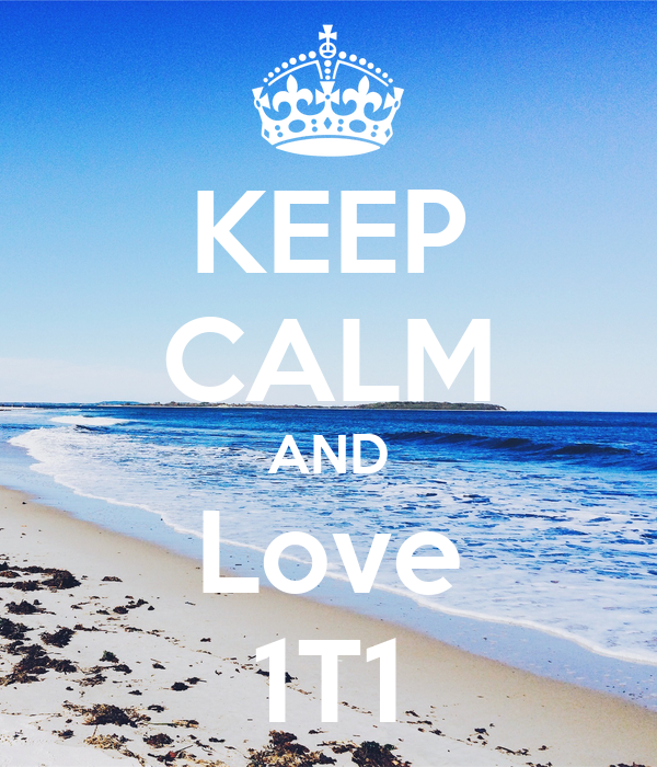 KEEP CALM AND Love 1T1