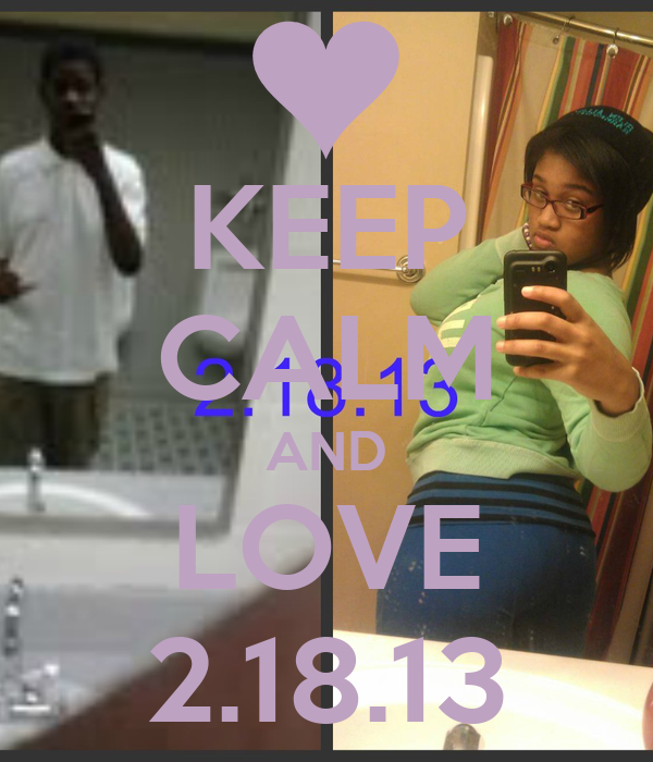 KEEP CALM AND LOVE 2.18.13