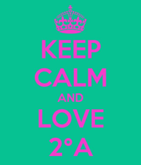 KEEP CALM AND LOVE 2°A