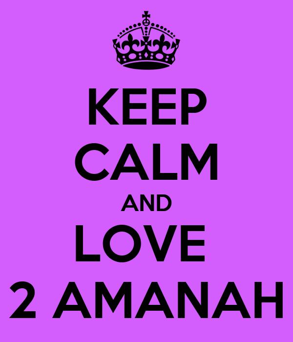 KEEP CALM AND LOVE  2 AMANAH