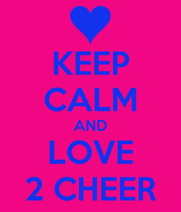 KEEP CALM AND LOVE 2 CHEER