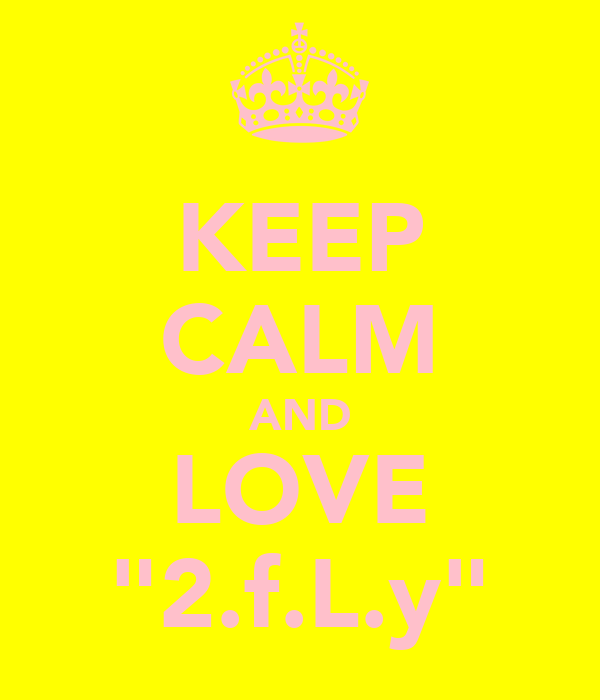 "KEEP CALM AND LOVE ""2.f.L.y"""