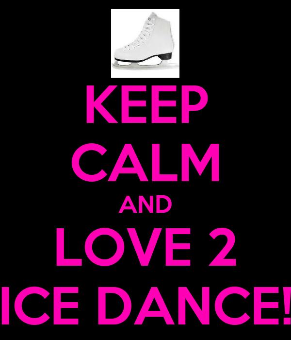 KEEP CALM AND LOVE 2 ICE DANCE!