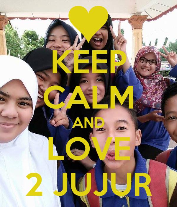 KEEP CALM AND LOVE 2 JUJUR