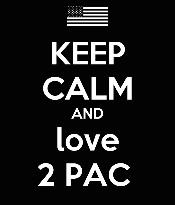 KEEP CALM AND love 2 PAC