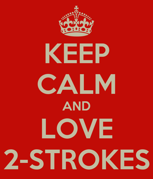 KEEP CALM AND LOVE 2-STROKES