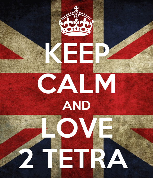 KEEP CALM AND LOVE 2 TETRA