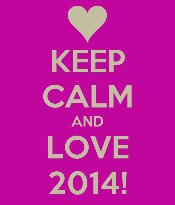 KEEP CALM AND LOVE 2014!