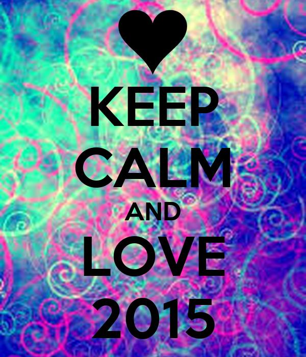 KEEP CALM AND LOVE 2015