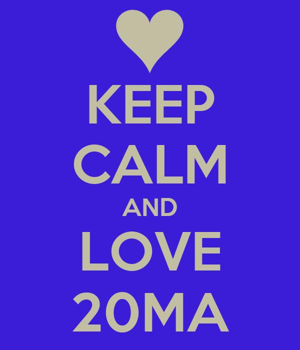 KEEP CALM AND LOVE 20MA