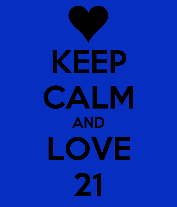 KEEP CALM AND LOVE 21