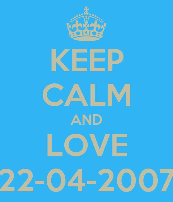 KEEP CALM AND LOVE 22-04-2007