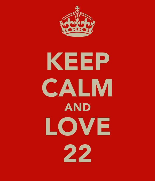 KEEP CALM AND LOVE 22