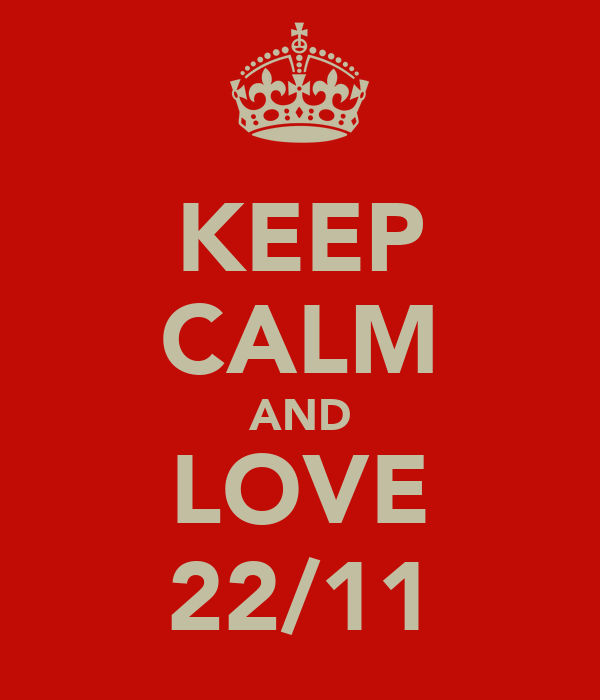 KEEP CALM AND LOVE 22/11