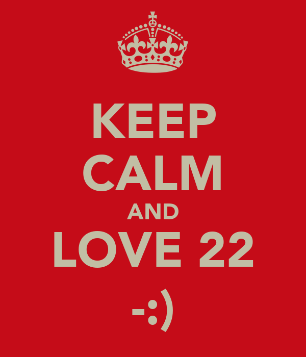 KEEP CALM AND LOVE 22 -:)