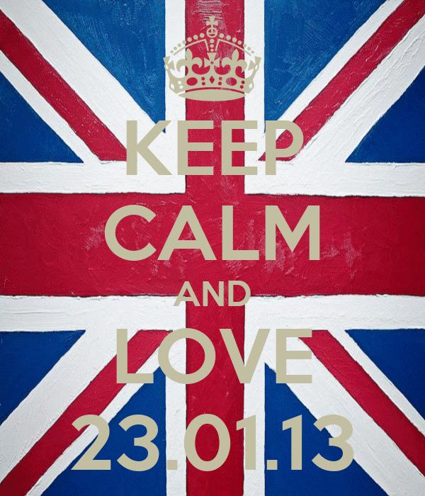 KEEP CALM AND LOVE 23.01.13