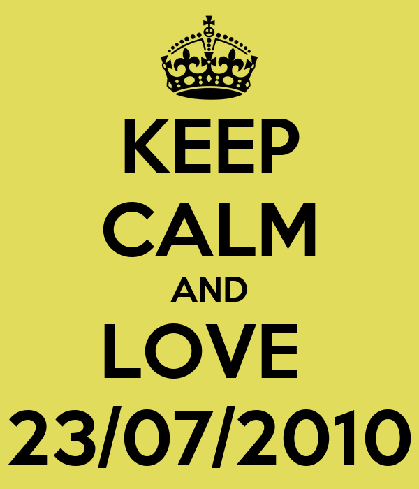 KEEP CALM AND LOVE  23/07/2010