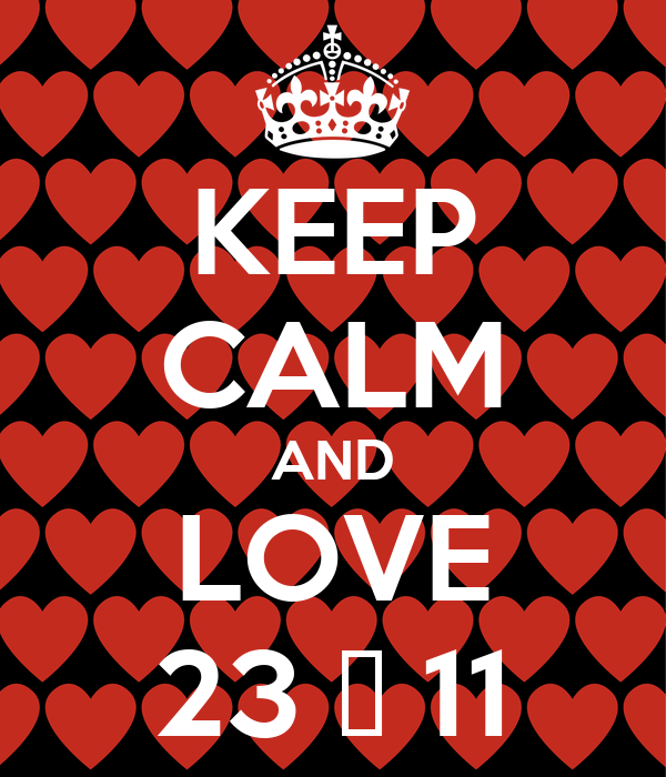 KEEP CALM AND LOVE 23 ♥ 11