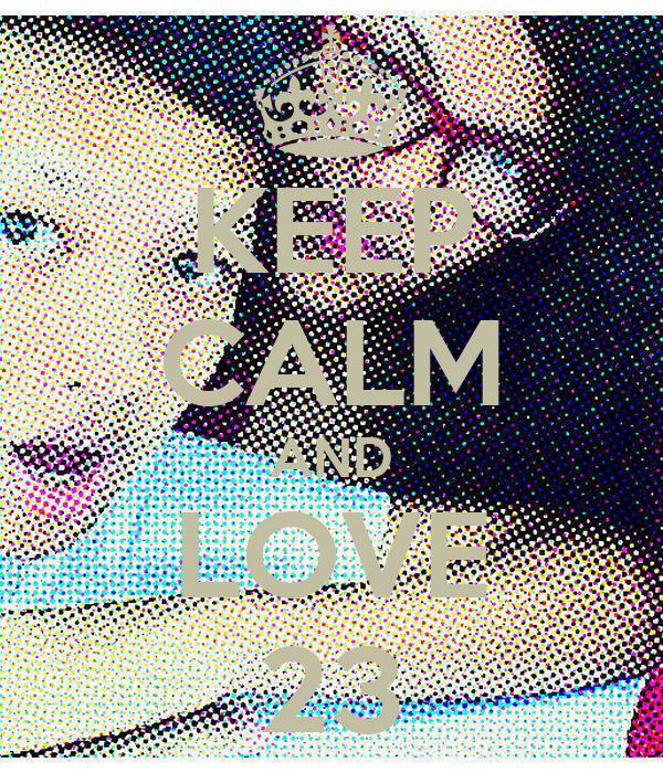 KEEP CALM AND LOVE 23