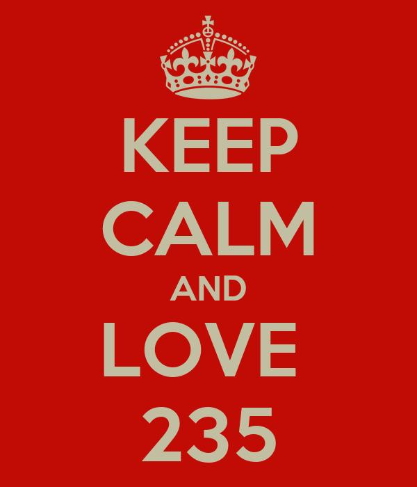 KEEP CALM AND LOVE  235