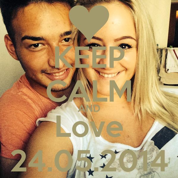 KEEP CALM AND Love 24.05.2014
