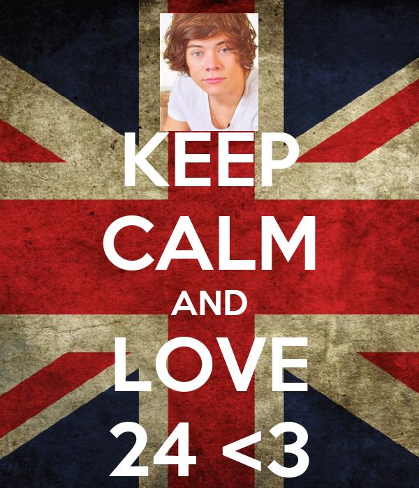 KEEP CALM AND LOVE 24 <3