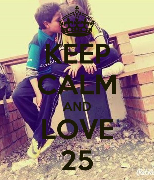 KEEP CALM AND LOVE 25