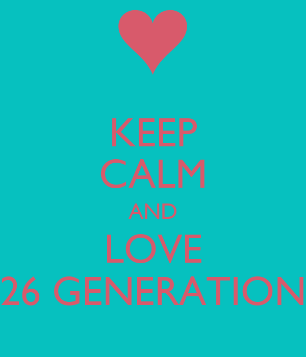 KEEP CALM AND LOVE 26 GENERATION