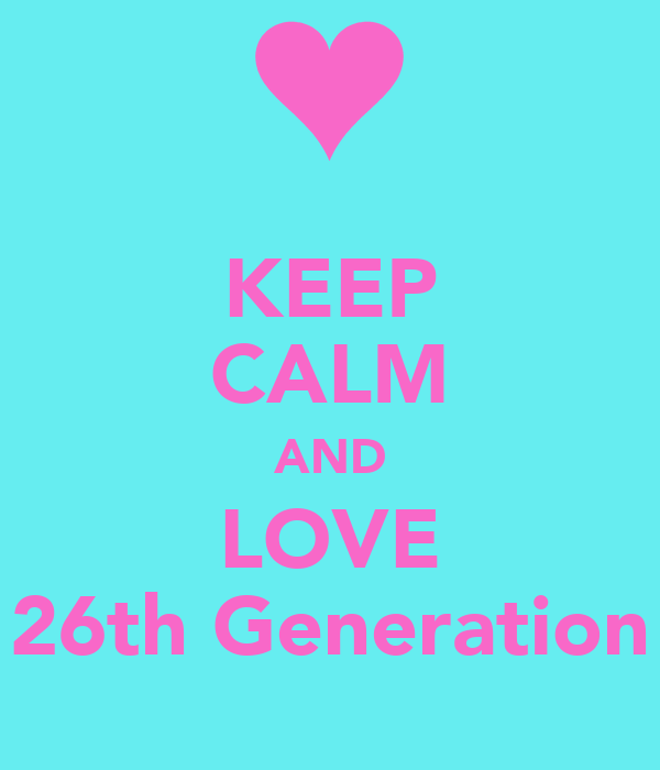 KEEP CALM AND LOVE 26th Generation