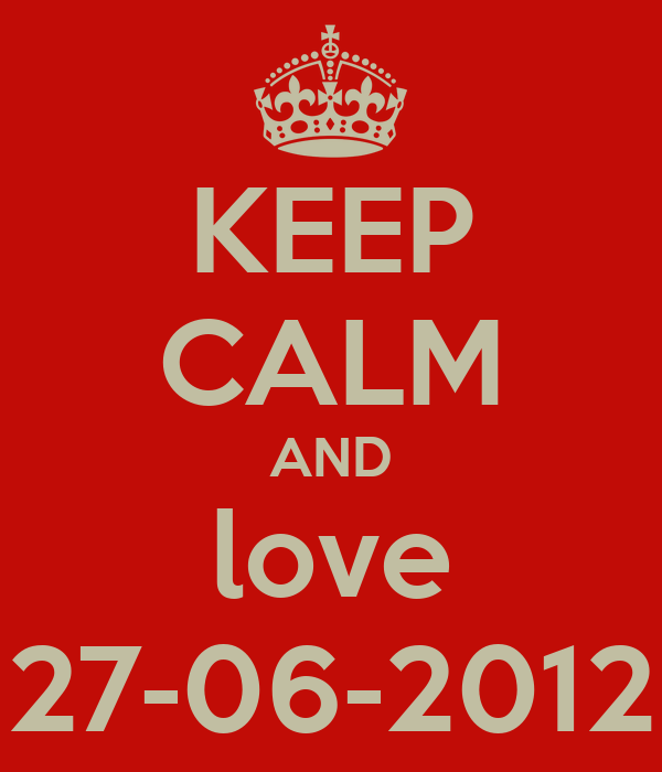 KEEP CALM AND love 27-06-2012