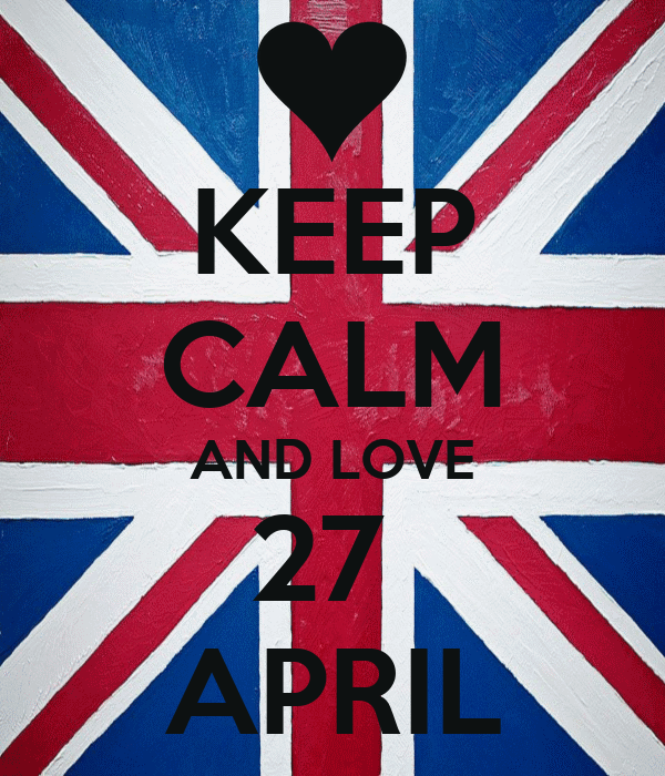 KEEP CALM AND LOVE 27  APRIL
