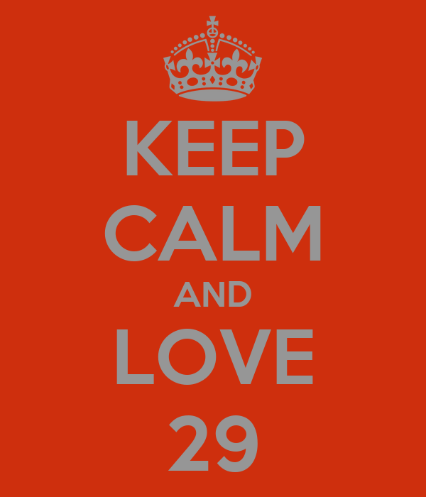 KEEP CALM AND LOVE 29