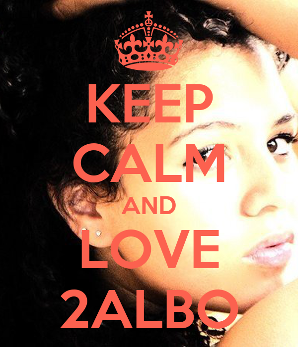 KEEP CALM AND LOVE 2ALBO