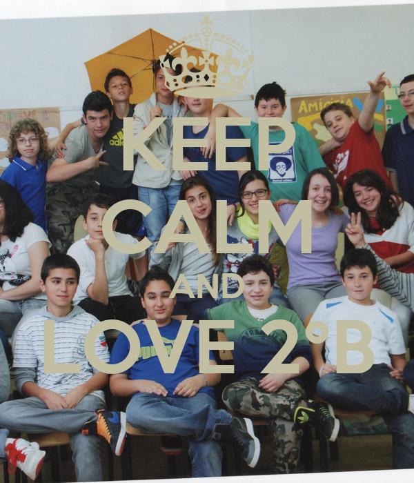 KEEP CALM AND LOVE 2°B