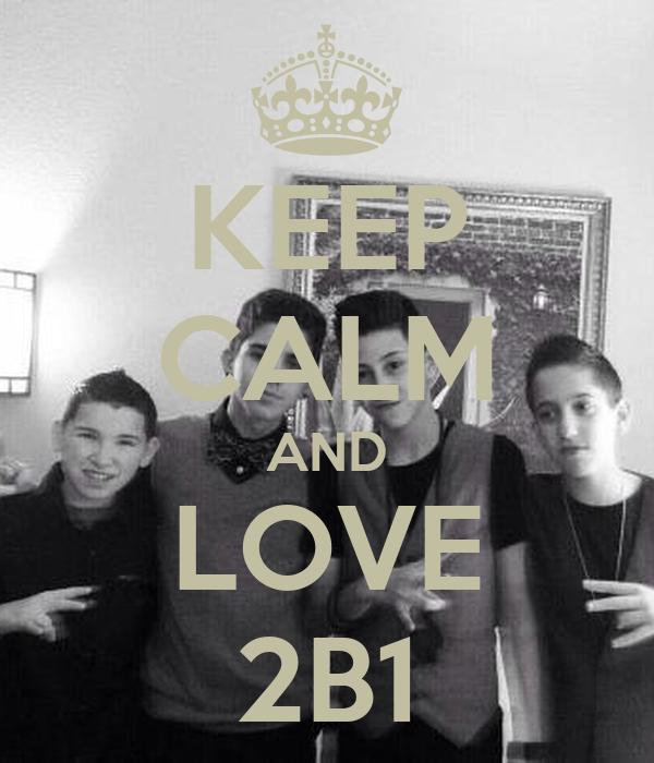 KEEP CALM AND LOVE 2B1