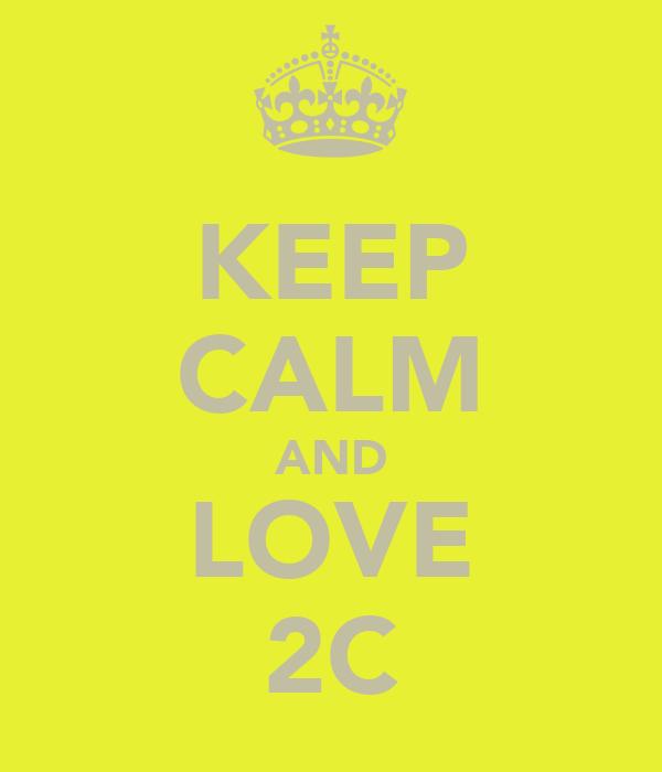 KEEP CALM AND LOVE 2C