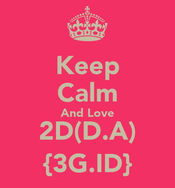Keep Calm And Love 2D(D.A) {3G.ID}