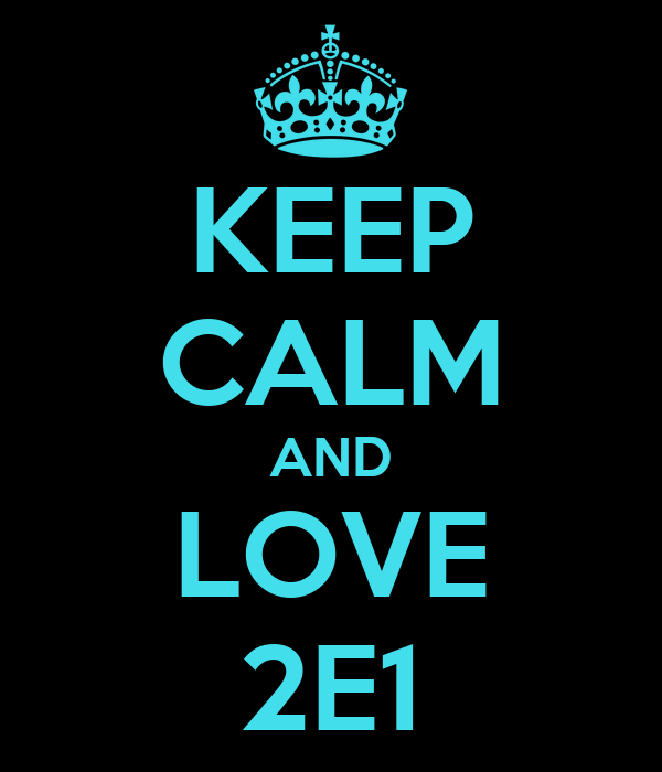 KEEP CALM AND LOVE 2E1