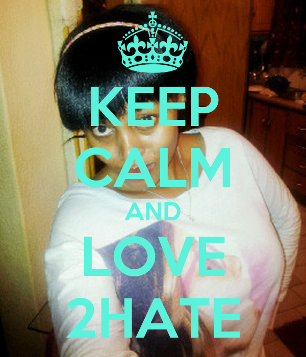 KEEP CALM AND LOVE 2HATE