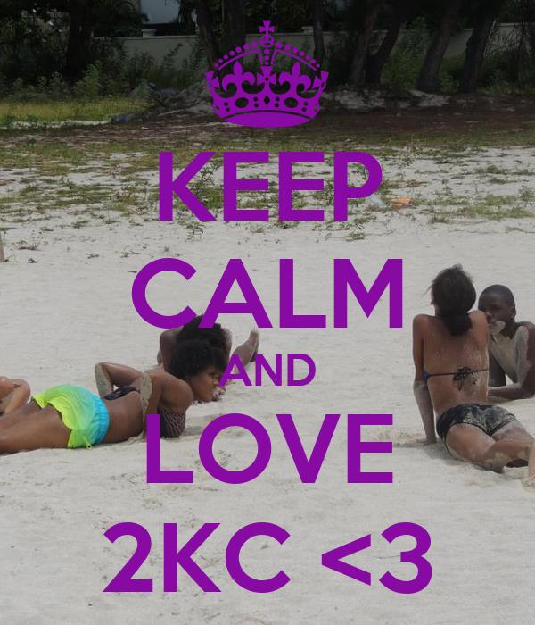 KEEP CALM AND LOVE 2KC <3