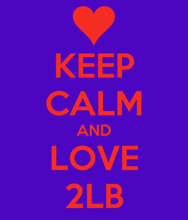 KEEP CALM AND LOVE 2LB