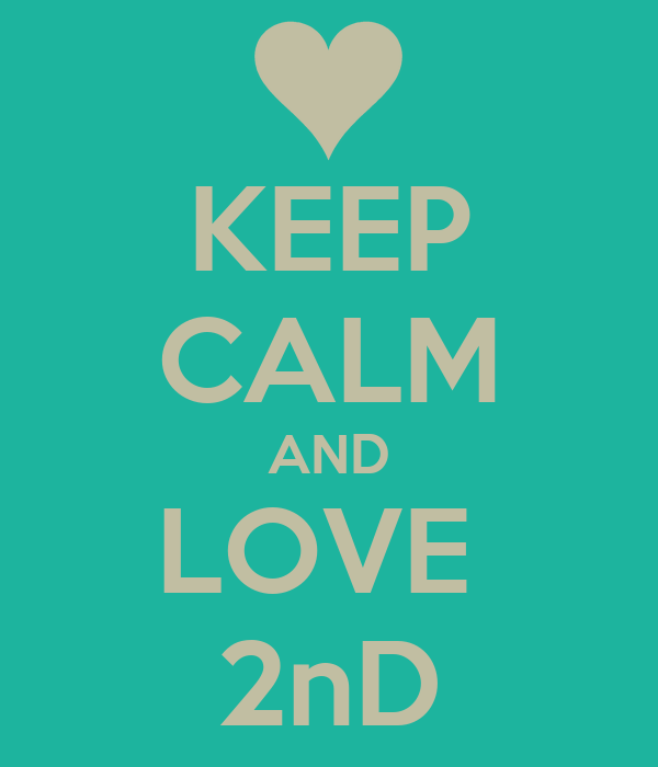 KEEP CALM AND LOVE  2nD