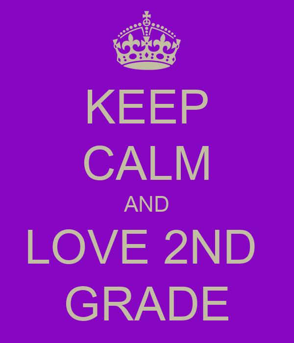KEEP CALM AND LOVE 2ND  GRADE