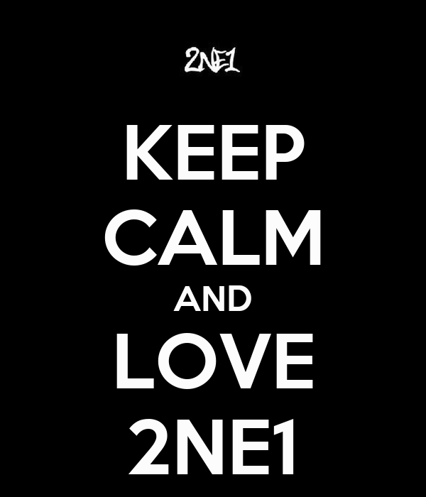 KEEP CALM AND LOVE 2NE1