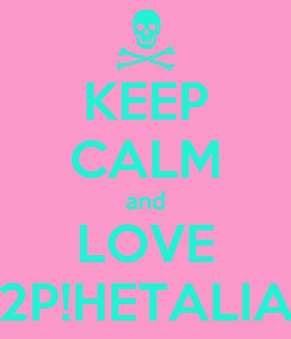 KEEP CALM and LOVE 2P!HETALIA