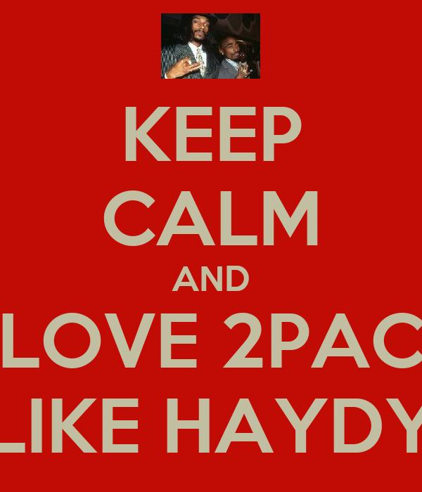 KEEP CALM AND LOVE 2PAC LIKE HAYDY