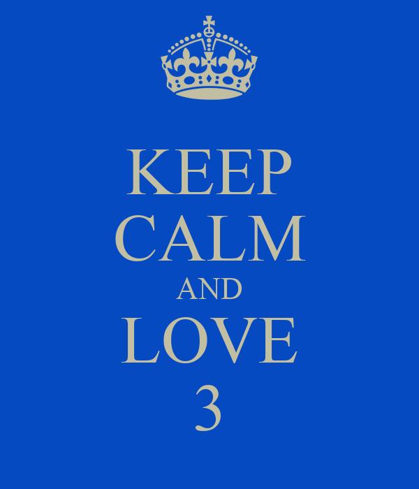 KEEP CALM AND LOVE 3