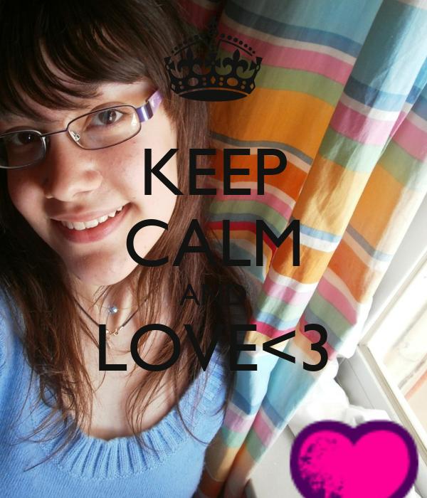 KEEP CALM AND LOVE<3